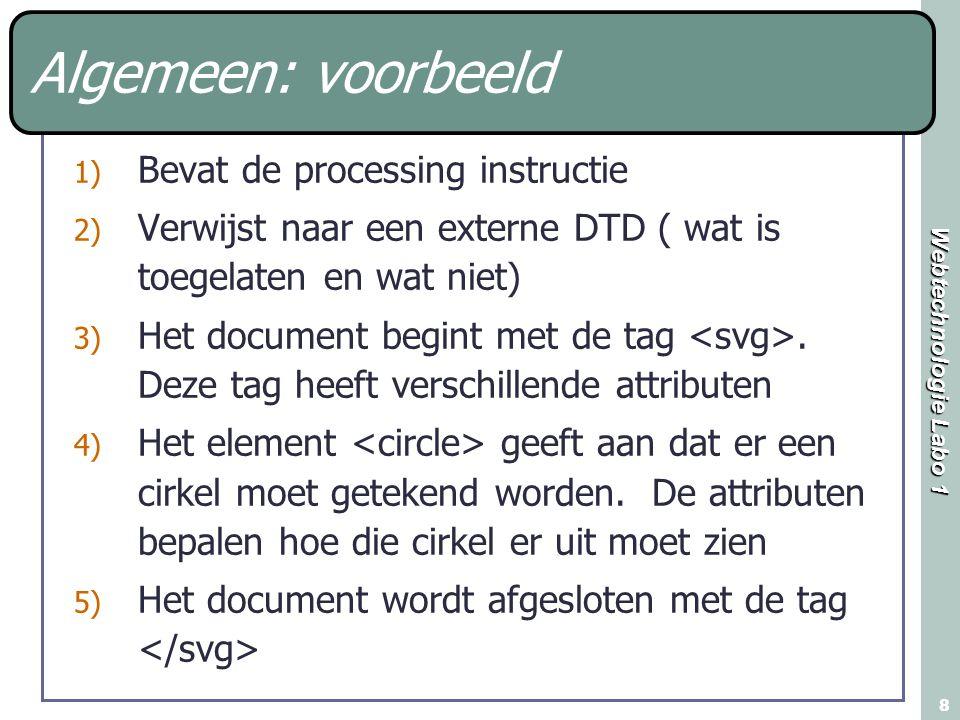 Webtechnologie Labo 1 8 Algemeen: voorbeeld 1) Bevat de processing instructie 2) Verwijst naar een externe DTD ( wat is toegelaten en wat niet) 3) Het