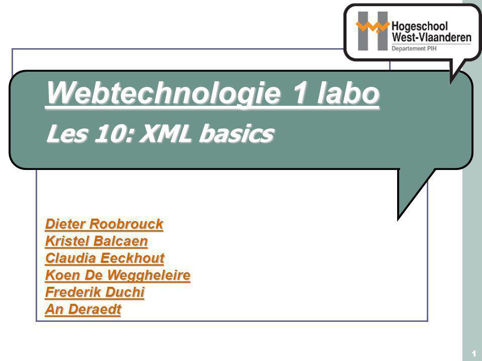 Webtechnologie 1 labo Dieter Roobrouck Kristel Balcaen Claudia Eeckhout Koen De Weggheleire Frederik Duchi An Deraedt 1 Les 10: XML basics