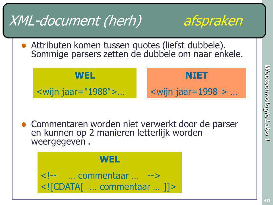 Webtechnologie Labo 1 10 XML-document (herh) afspraken Attributen komen tussen quotes (liefst dubbele). Sommige parsers zetten de dubbele om naar enke