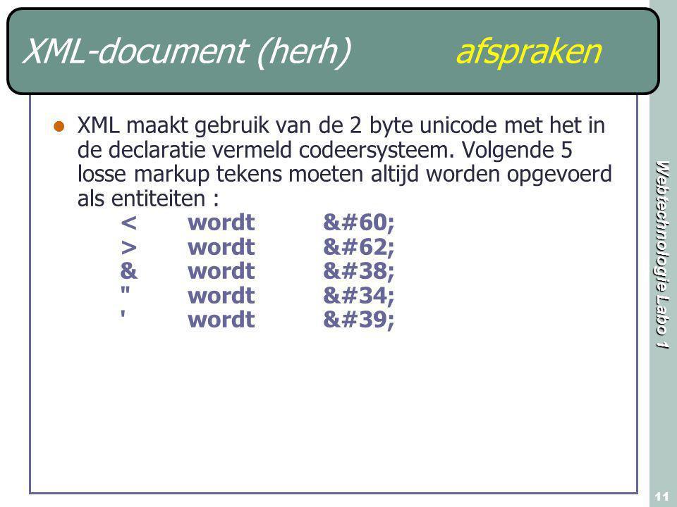 Webtechnologie Labo 1 11 XML-document (herh) afspraken XML maakt gebruik van de 2 byte unicode met het in de declaratie vermeld codeersysteem. Volgend