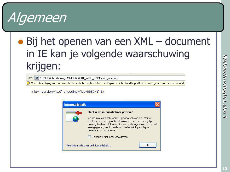 Webtechnologie Labo 1 12 Algemeen Bij het openen van een XML – document in IE kan je volgende waarschuwing krijgen: