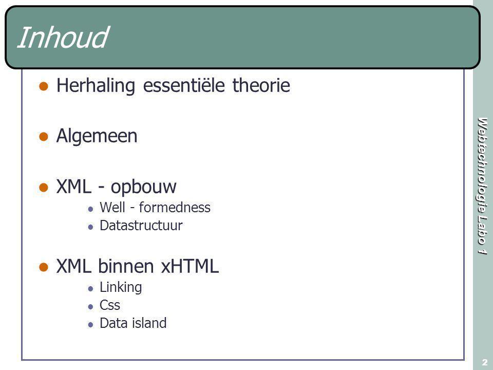 Webtechnologie Labo 1 2 Inhoud Herhaling essentiële theorie Algemeen XML - opbouw Well - formedness Datastructuur XML binnen xHTML Linking Css Data island
