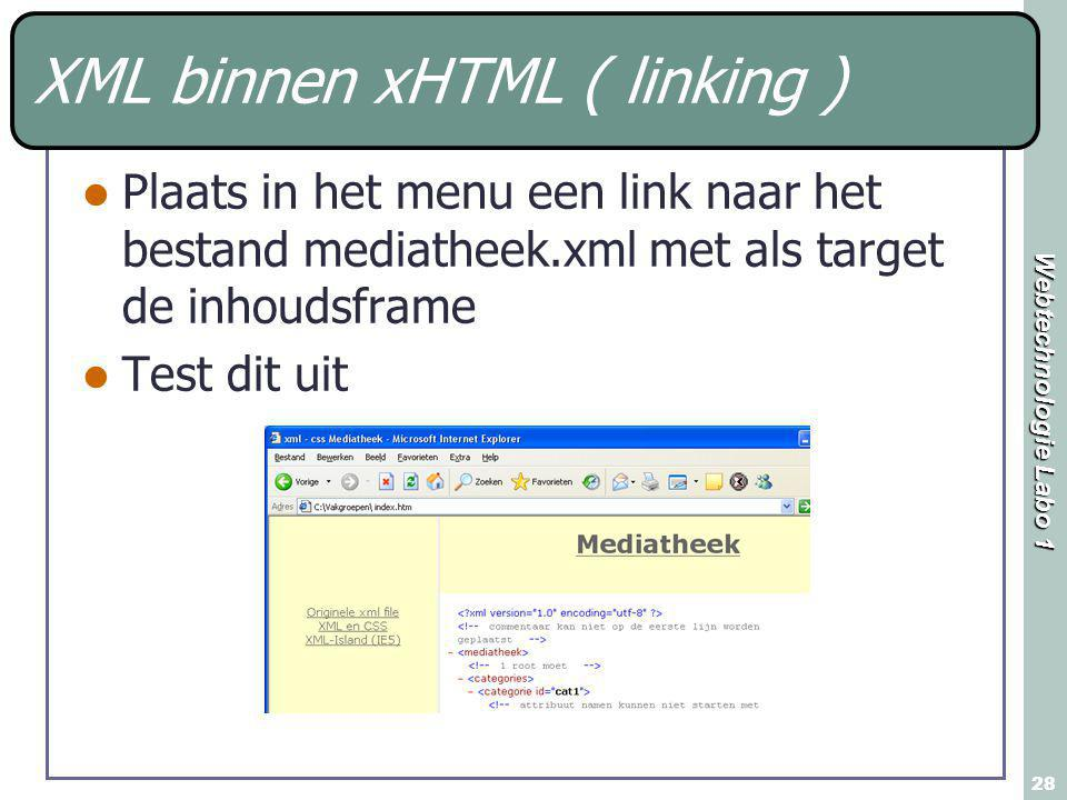 Webtechnologie Labo 1 28 XML binnen xHTML ( linking ) Plaats in het menu een link naar het bestand mediatheek.xml met als target de inhoudsframe Test