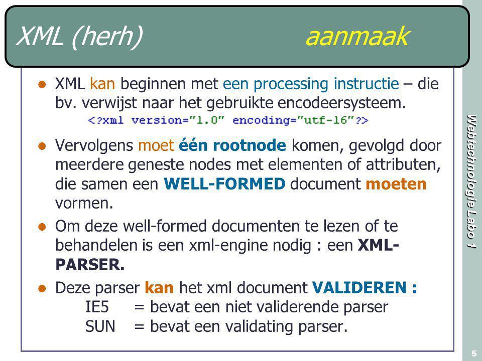 Webtechnologie Labo 1 5 XML (herh)aanmaak XML kan beginnen met een processing instructie – die bv. verwijst naar het gebruikte encodeersysteem. Vervol