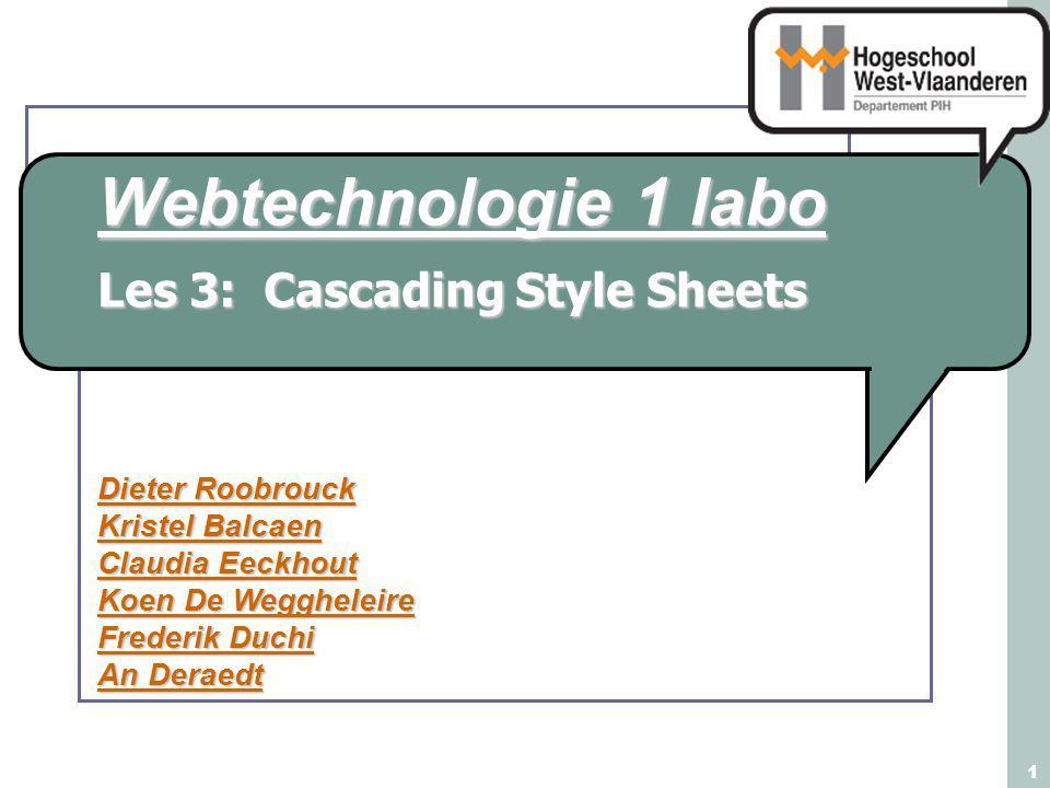 Webtechnologie 1 labo Dieter Roobrouck Kristel Balcaen Claudia Eeckhout Koen De Weggheleire Frederik Duchi An Deraedt 1 Les 3: Cascading Style Sheets