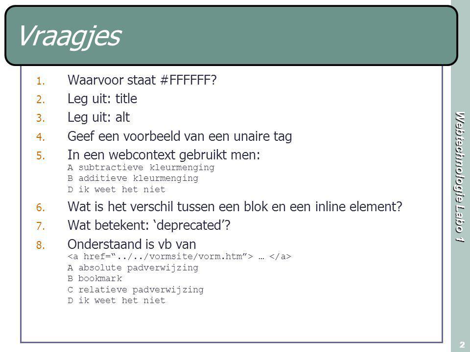 Webtechnologie Labo 1 3 Inhoud: Les 3 Basisprincipes CSS: Stijlregels xHTML-tag / klasse 3 niveau's Validatie Efficient coderen Toolbar FF Properties en values Toepassen stijlregels