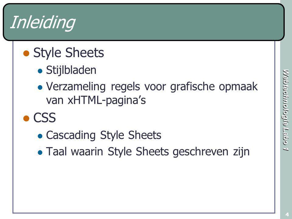 Webtechnologie Labo 1 15 Syntax selector { property1 : value; property2 : value; } { } groepeert stijlregels xHTML- element of.klasse eigenschap : scheidt property en value waarde ; scheidt stijlregels