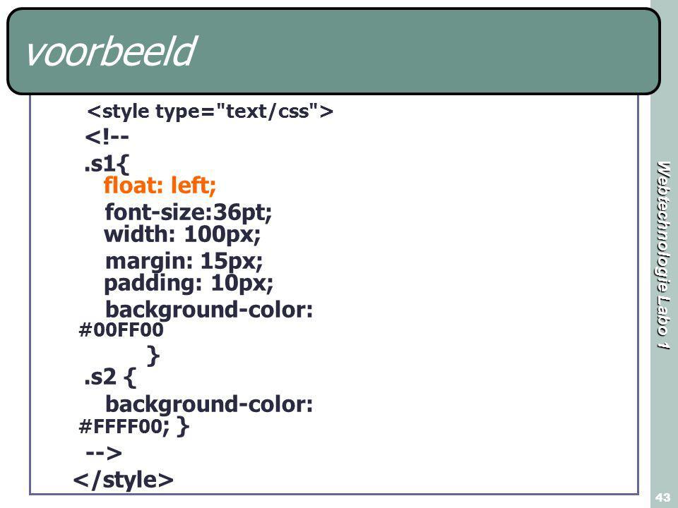 Webtechnologie Labo 1 43 voorbeeld <!--.s1{ float: left; font-size:36pt; width: 100px; margin: 15px; padding: 10px; background-color: #00FF00 }.s2 { background-color: #FFFF00 ; } -->