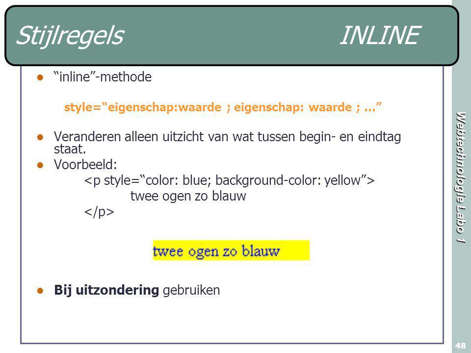Webtechnologie Labo 1 48 Stijlregels INLINE inline -methode style= eigenschap:waarde ; eigenschap: waarde ; … Veranderen alleen uitzicht van wat tussen begin- en eindtag staat.