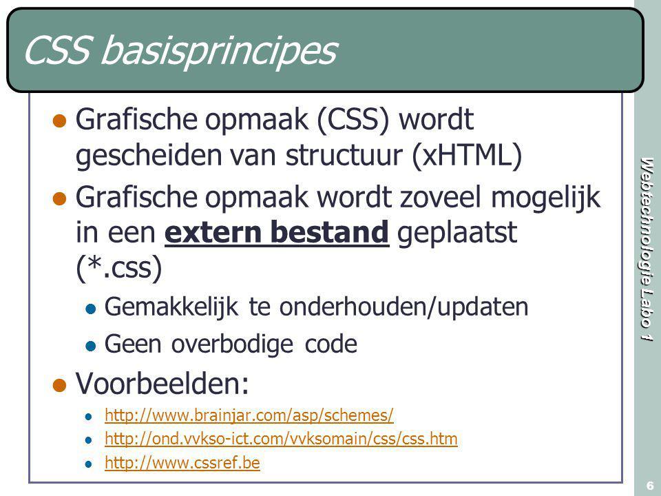 Webtechnologie Labo 1 17 Properties en values Overzicht CSS-properties http://www.htmlhelp.com/reference/css/ http://builder.com.com/5100-31- 5071268.html http://builder.com.com/5100-31- 5071268.html http://www.w3schools.com/css/css_referen ce.asp http://www.w3schools.com/css/css_referen ce.asp