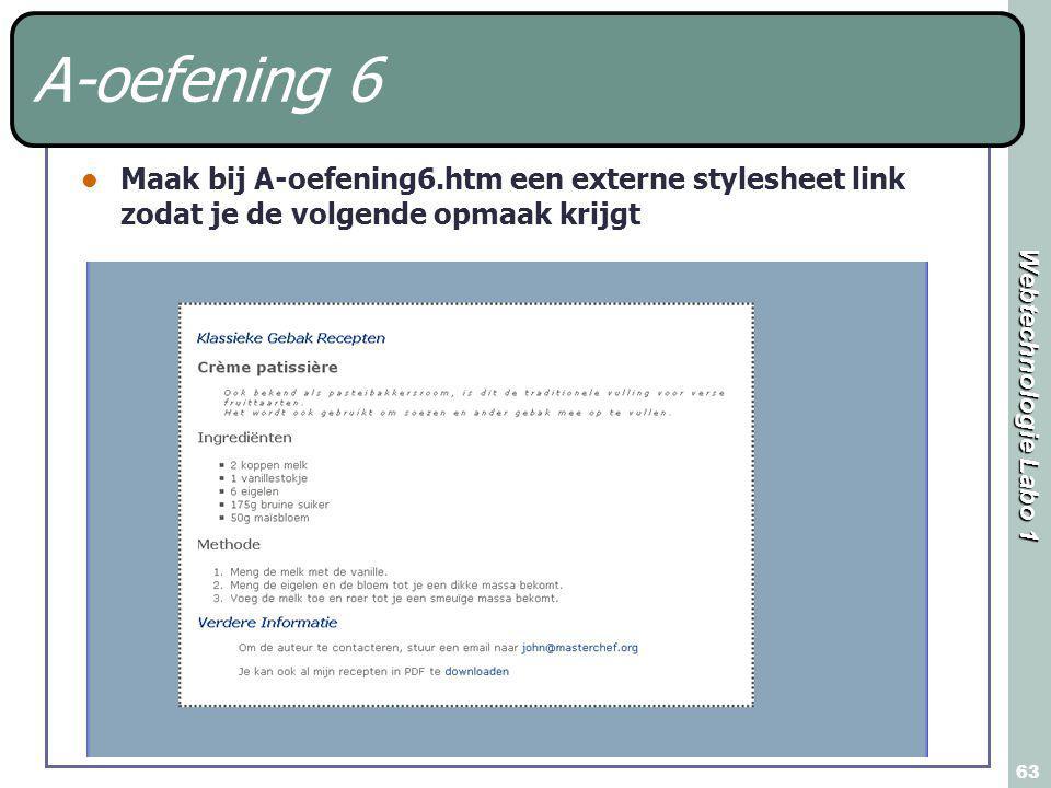Webtechnologie Labo 1 63 A-oefening 6 Maak bij A-oefening6.htm een externe stylesheet link zodat je de volgende opmaak krijgt