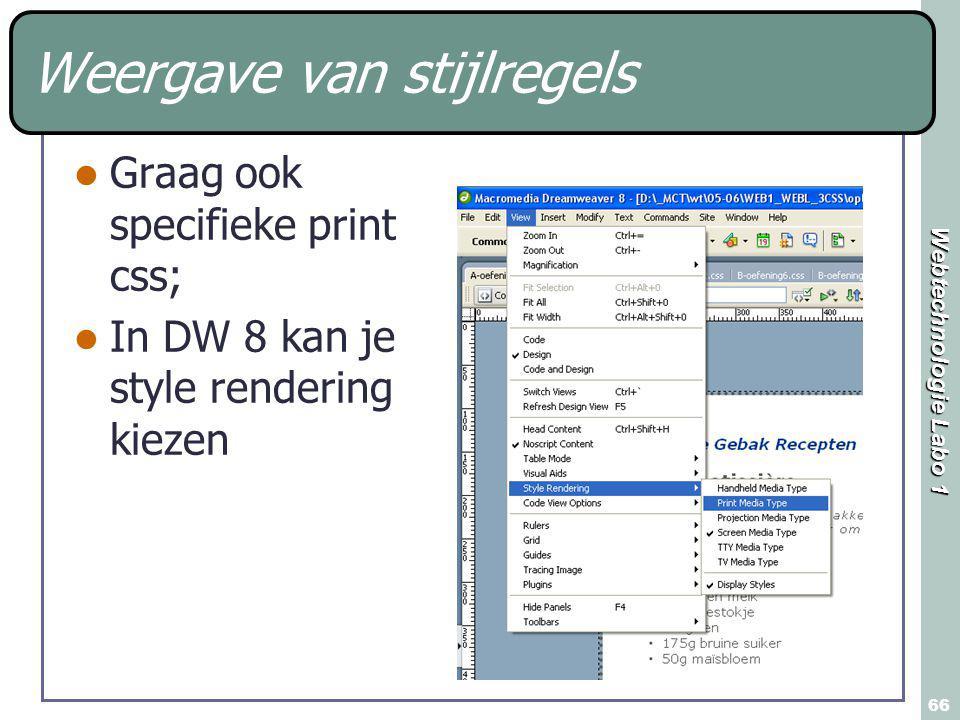 Webtechnologie Labo 1 66 Weergave van stijlregels Graag ook specifieke print css; In DW 8 kan je style rendering kiezen