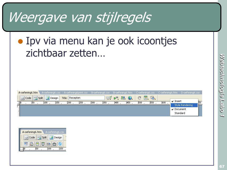 Webtechnologie Labo 1 67 Weergave van stijlregels Ipv via menu kan je ook icoontjes zichtbaar zetten…