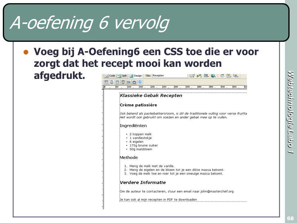 Webtechnologie Labo 1 68 A-oefening 6 vervolg Voeg bij A-Oefening6 een CSS toe die er voor zorgt dat het recept mooi kan worden afgedrukt.