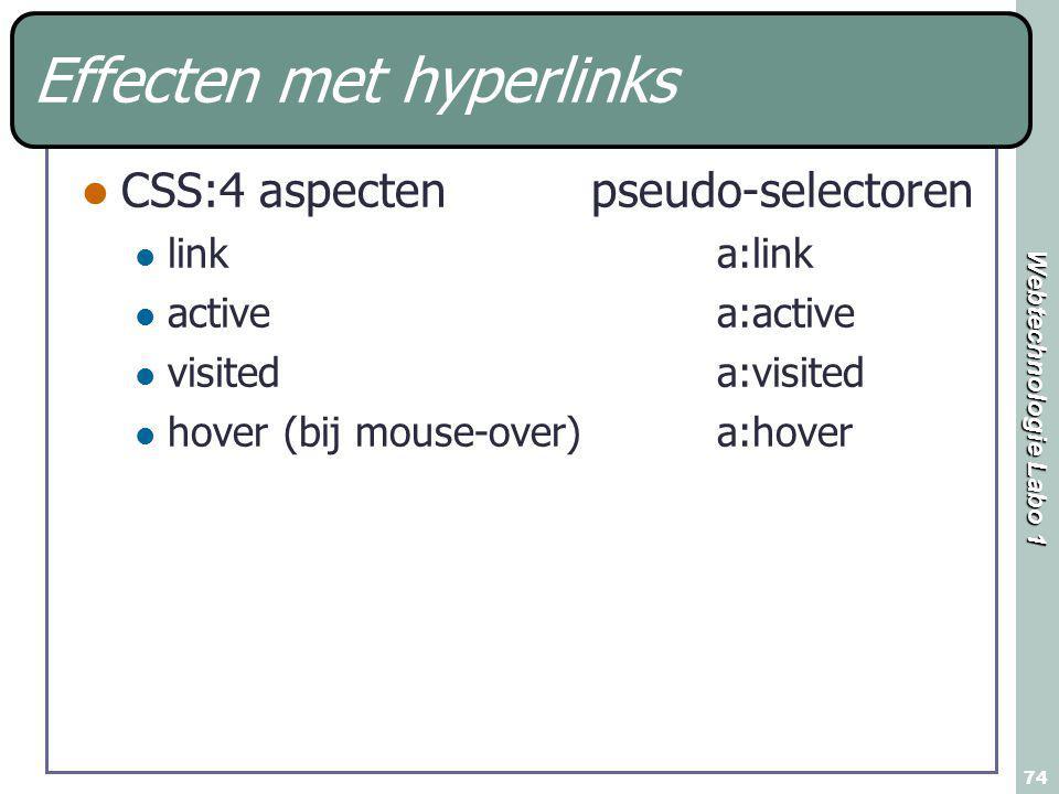 Webtechnologie Labo 1 74 Effecten met hyperlinks CSS:4 aspecten pseudo-selectoren linka:link activea:active visiteda:visited hover (bij mouse-over)a:hover