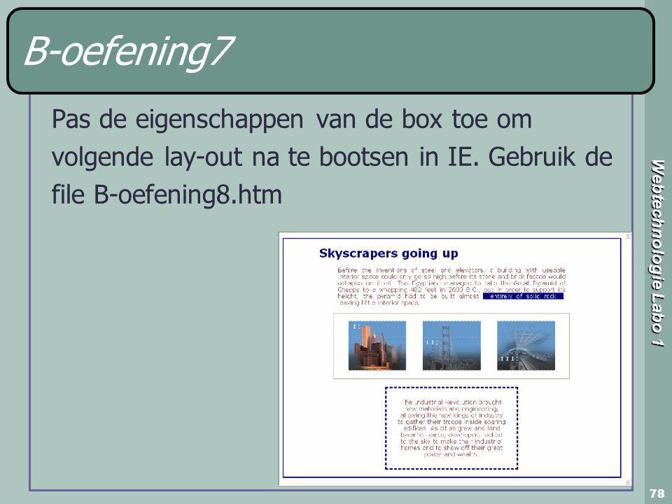 Webtechnologie Labo 1 78 B-oefening7 Pas de eigenschappen van de box toe om volgende lay-out na te bootsen in IE.