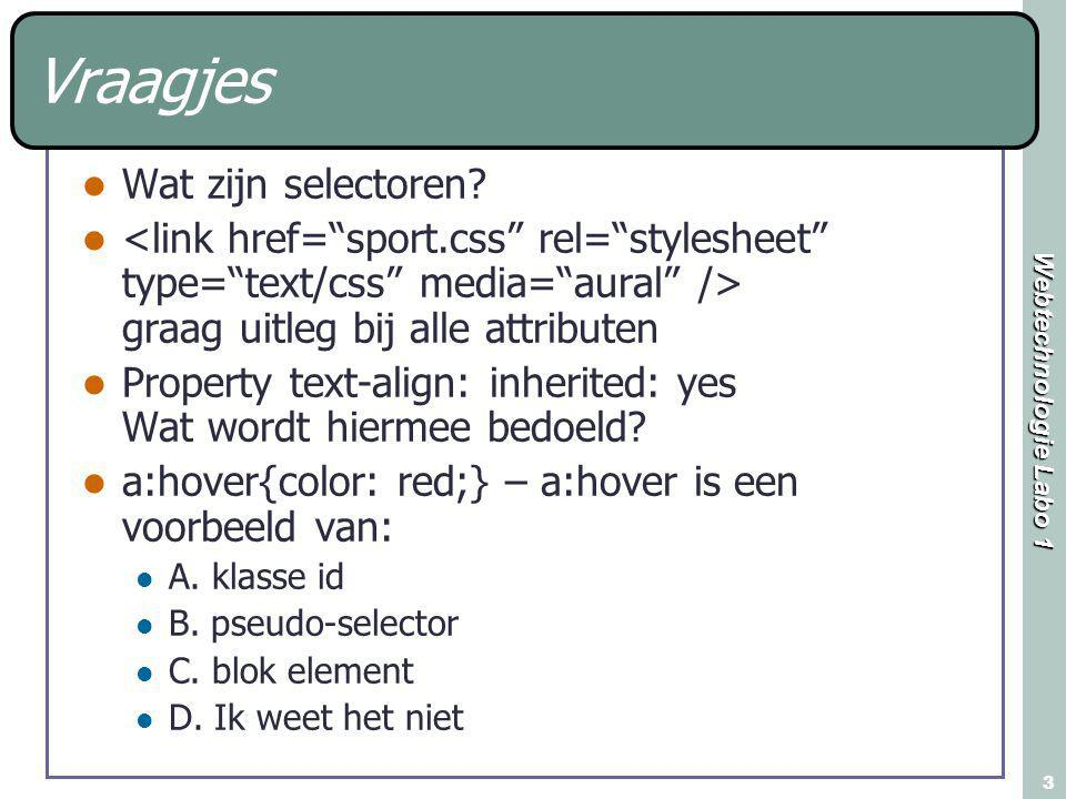 Webtechnologie Labo 1 3 Vraagjes Wat zijn selectoren? graag uitleg bij alle attributen Property text-align: inherited: yes Wat wordt hiermee bedoeld?