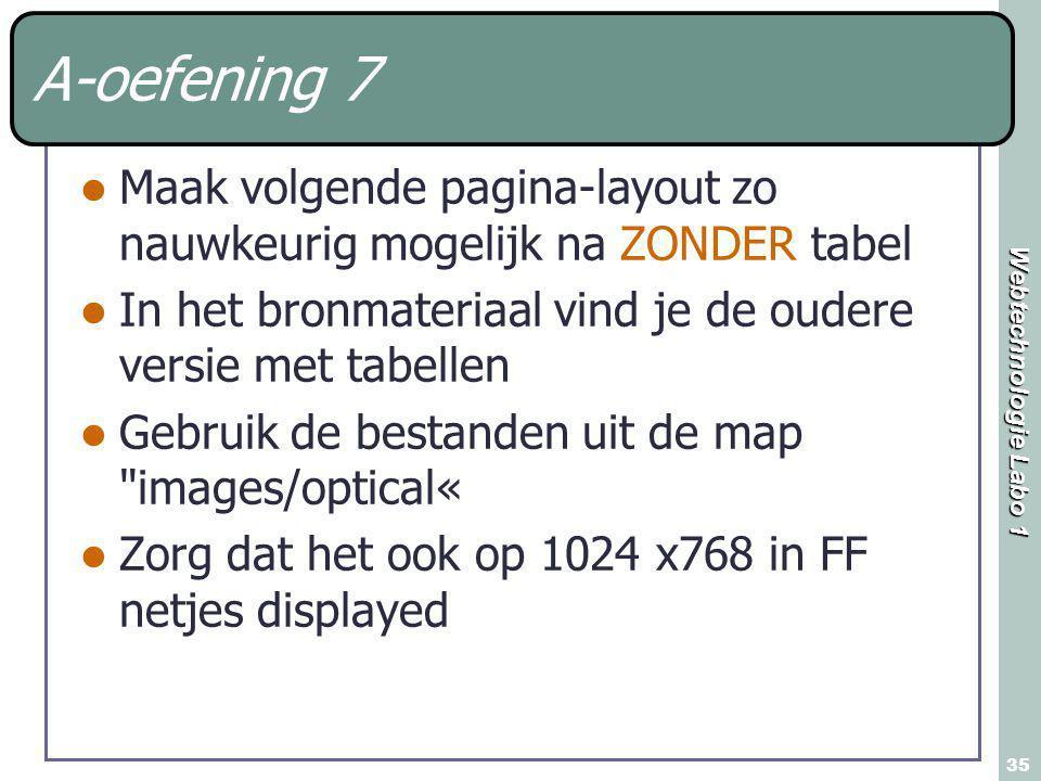 Webtechnologie Labo 1 35 A-oefening 7 Maak volgende pagina-layout zo nauwkeurig mogelijk na ZONDER tabel In het bronmateriaal vind je de oudere versie