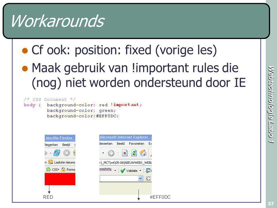 Webtechnologie Labo 1 37 Workarounds Cf ook: position: fixed (vorige les) Maak gebruik van !important rules die (nog) niet worden ondersteund door IE