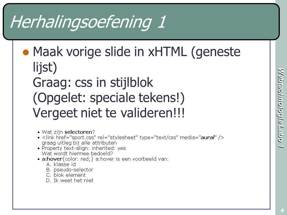 Webtechnologie Labo 1 4 Herhalingsoefening 1 Maak vorige slide in xHTML (geneste lijst) Graag: css in stijlblok (Opgelet: speciale tekens!) Vergeet ni
