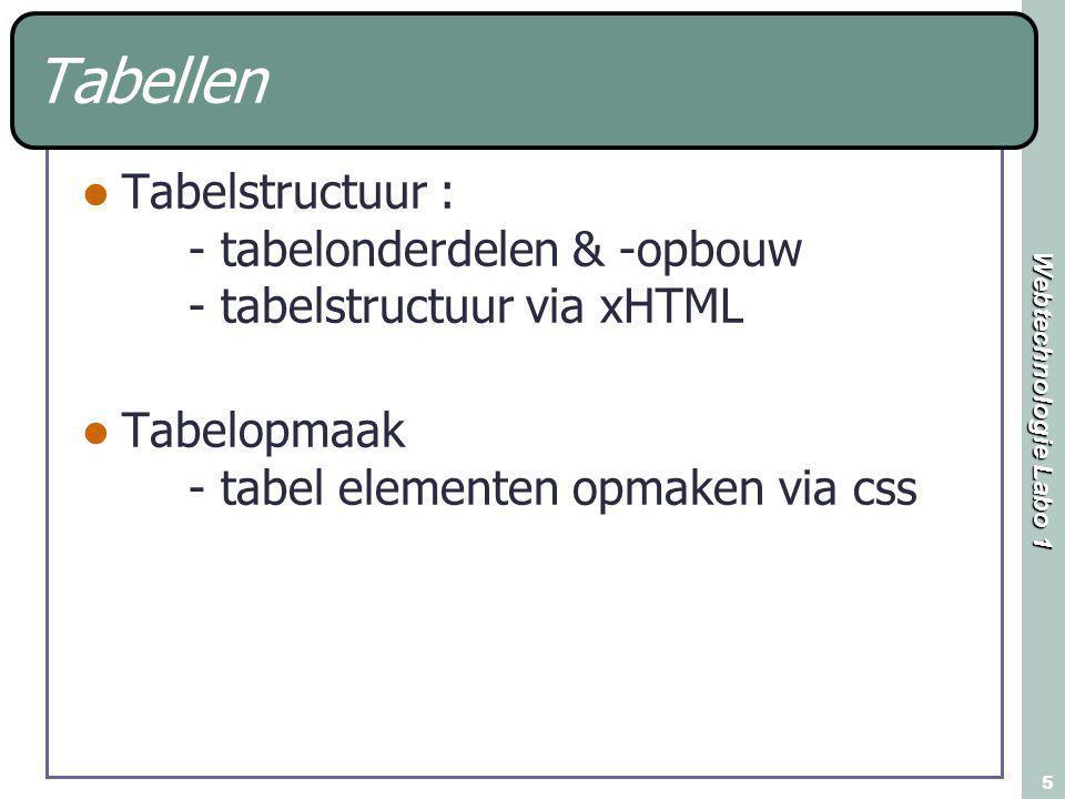 Webtechnologie Labo 1 46 Tabelstructuur: kolommen groeperen Je kan verschillende kolommen groeperen en samen behandelen Opgelet: zodra je met colgroups werkt kan je geen alleenstaande cols meer gebruiken.