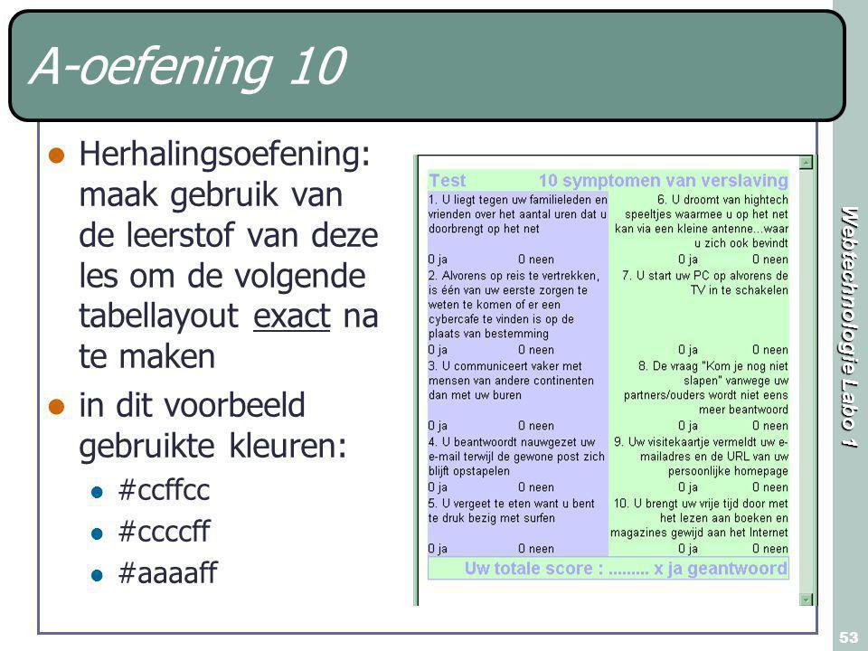 Webtechnologie Labo 1 53 A-oefening 10 Herhalingsoefening: maak gebruik van de leerstof van deze les om de volgende tabellayout exact na te maken in dit voorbeeld gebruikte kleuren: #ccffcc #ccccff #aaaaff