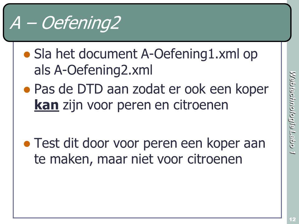 Webtechnologie Labo 1 12 A – Oefening2 Sla het document A-Oefening1.xml op als A-Oefening2.xml Pas de DTD aan zodat er ook een koper kan zijn voor per