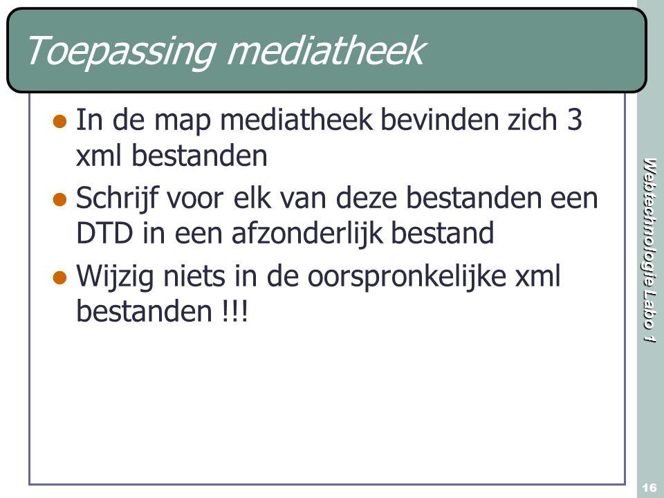 Webtechnologie Labo 1 16 Toepassing mediatheek In de map mediatheek bevinden zich 3 xml bestanden Schrijf voor elk van deze bestanden een DTD in een a