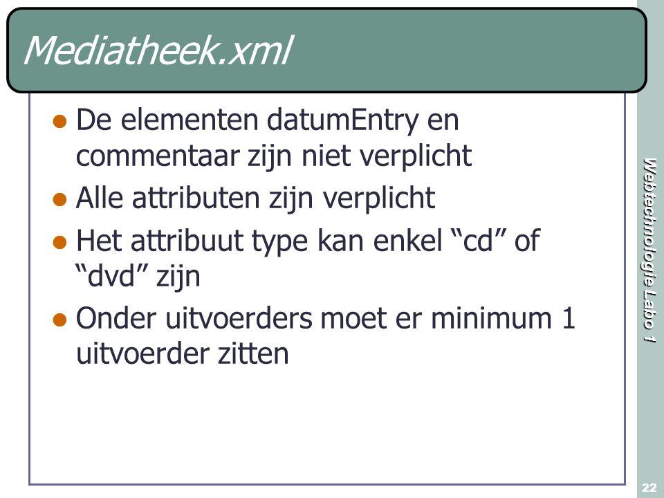 Webtechnologie Labo 1 22 Mediatheek.xml De elementen datumEntry en commentaar zijn niet verplicht Alle attributen zijn verplicht Het attribuut type ka