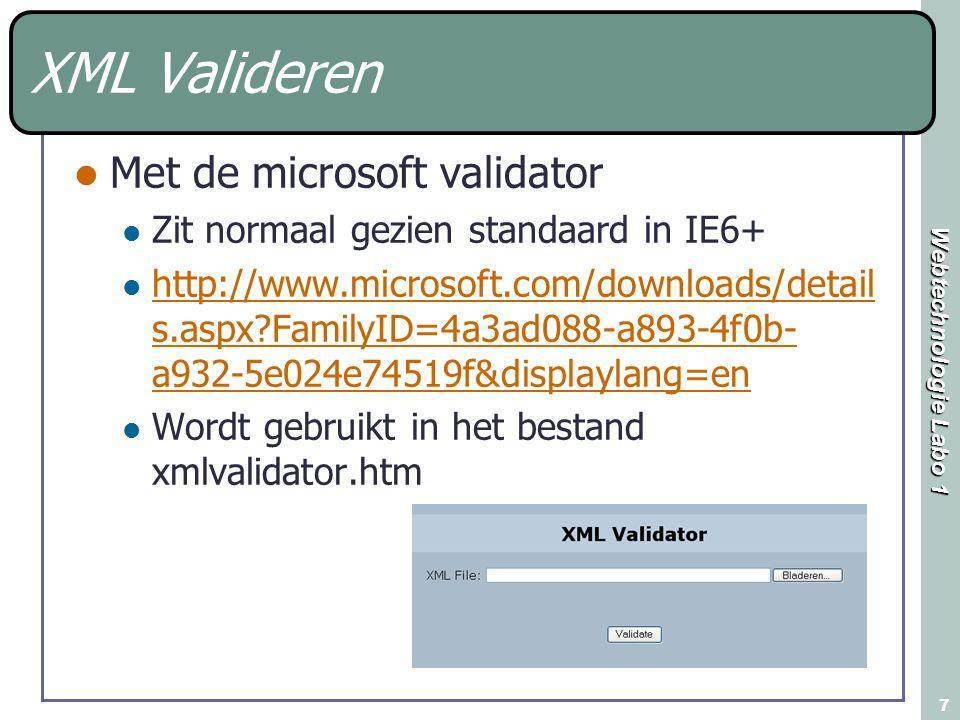 Webtechnologie Labo 1 7 XML Valideren Met de microsoft validator Zit normaal gezien standaard in IE6+ http://www.microsoft.com/downloads/detail s.aspx