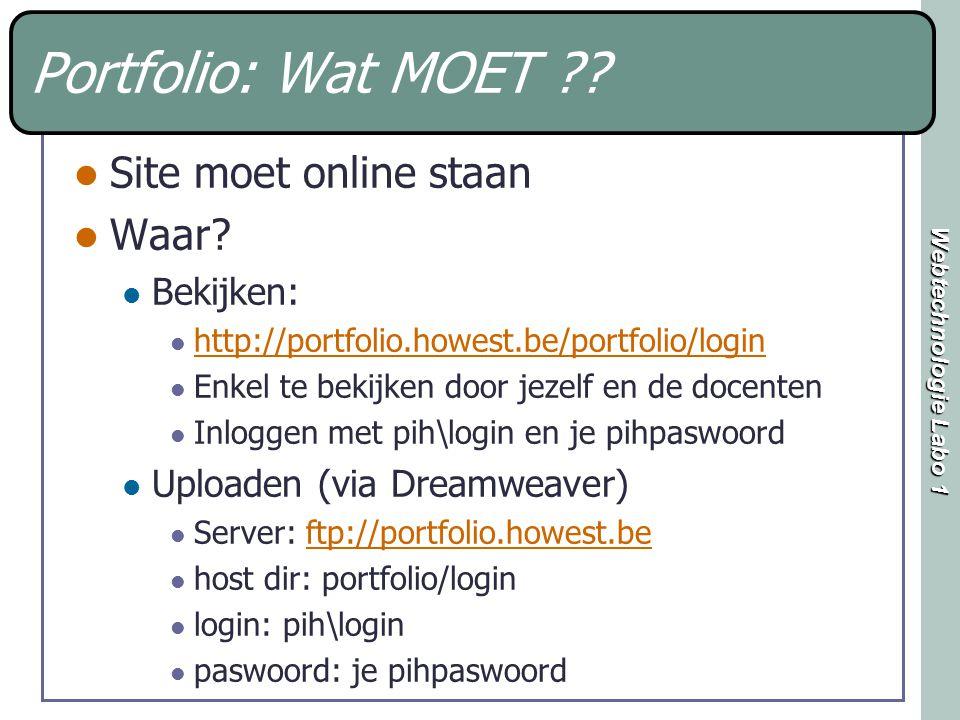 Webtechnologie Labo 1 Portfolio: Wat MOET ?? Site moet online staan Waar? Bekijken: http://portfolio.howest.be/portfolio/login Enkel te bekijken door