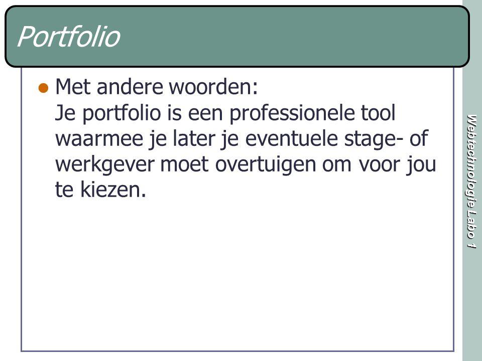 Webtechnologie Labo 1 Portfolio Met andere woorden: Je portfolio is een professionele tool waarmee je later je eventuele stage- of werkgever moet over