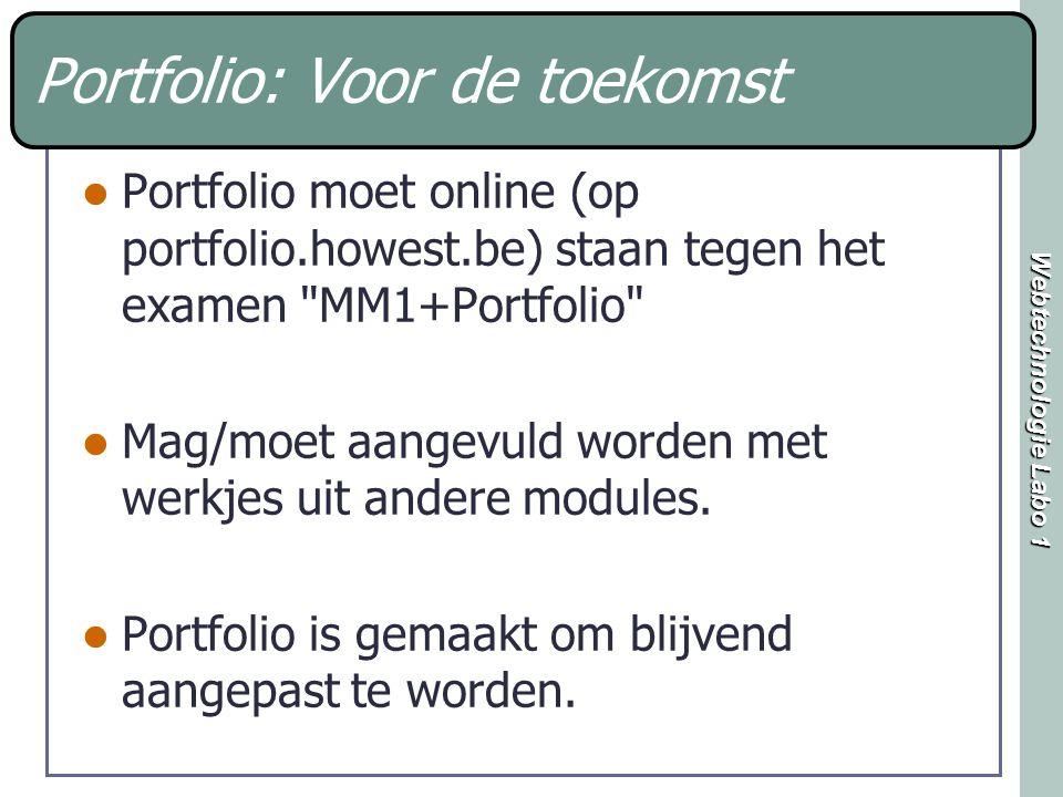 Webtechnologie Labo 1 Portfolio: Voor de toekomst Portfolio moet online (op portfolio.howest.be) staan tegen het examen MM1+Portfolio Mag/moet aangevuld worden met werkjes uit andere modules.