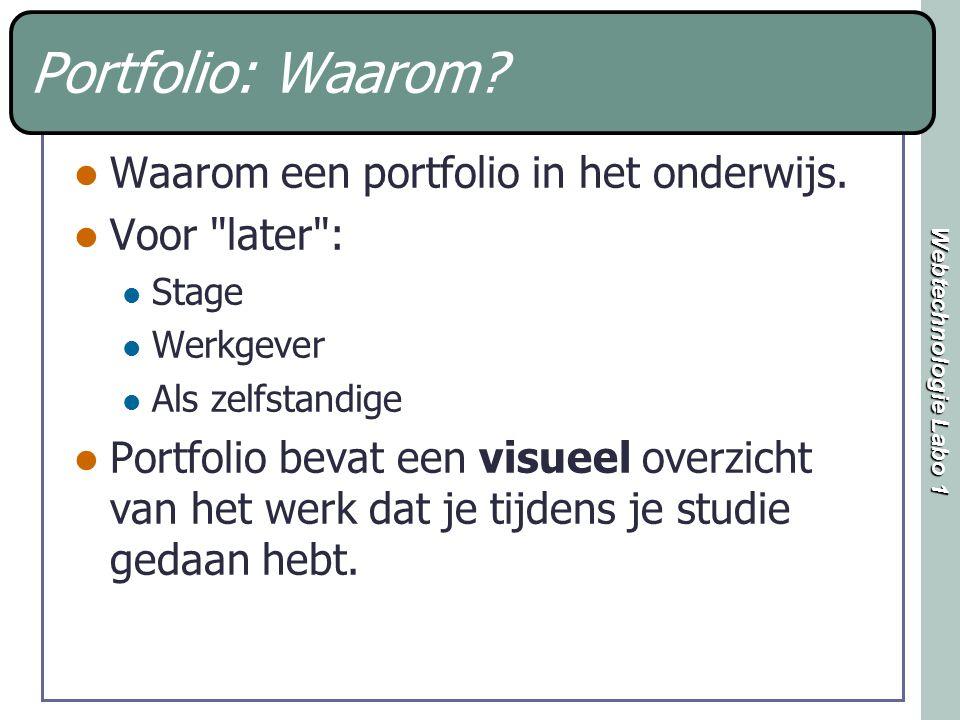 Webtechnologie Labo 1 Portfolio: Waarom? Waarom een portfolio in het onderwijs. Voor