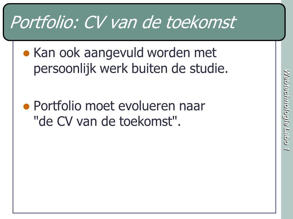 Webtechnologie Labo 1 Portfolio: CV van de toekomst Kan ook aangevuld worden met persoonlijk werk buiten de studie. Portfolio moet evolueren naar