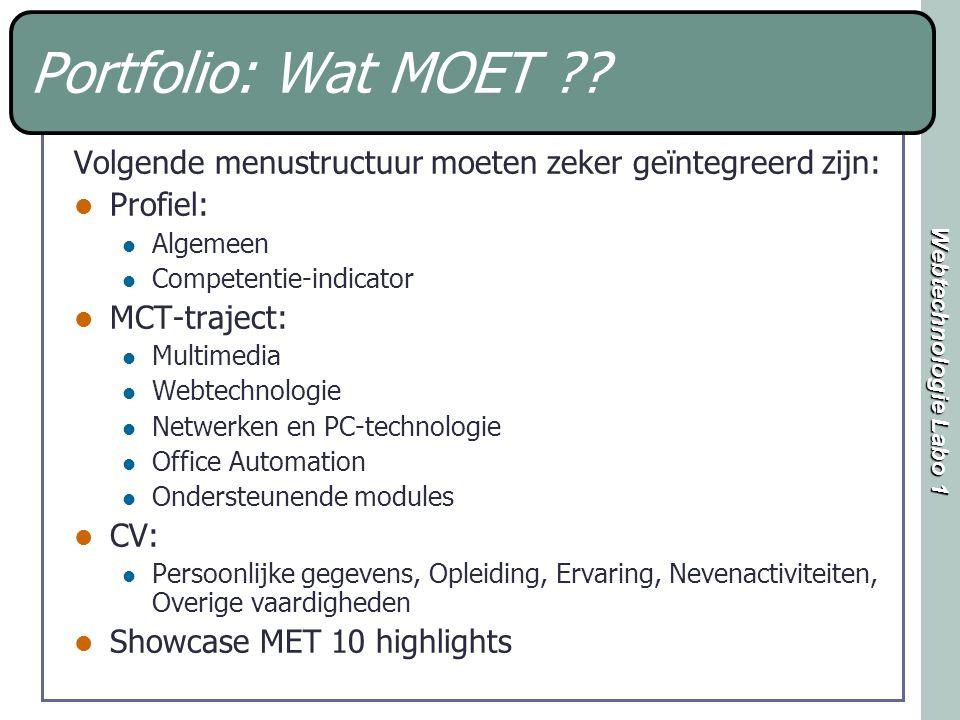Webtechnologie Labo 1 Portfolio: Wat MOET ?? Volgende menustructuur moeten zeker geïntegreerd zijn: Profiel: Algemeen Competentie-indicator MCT-trajec