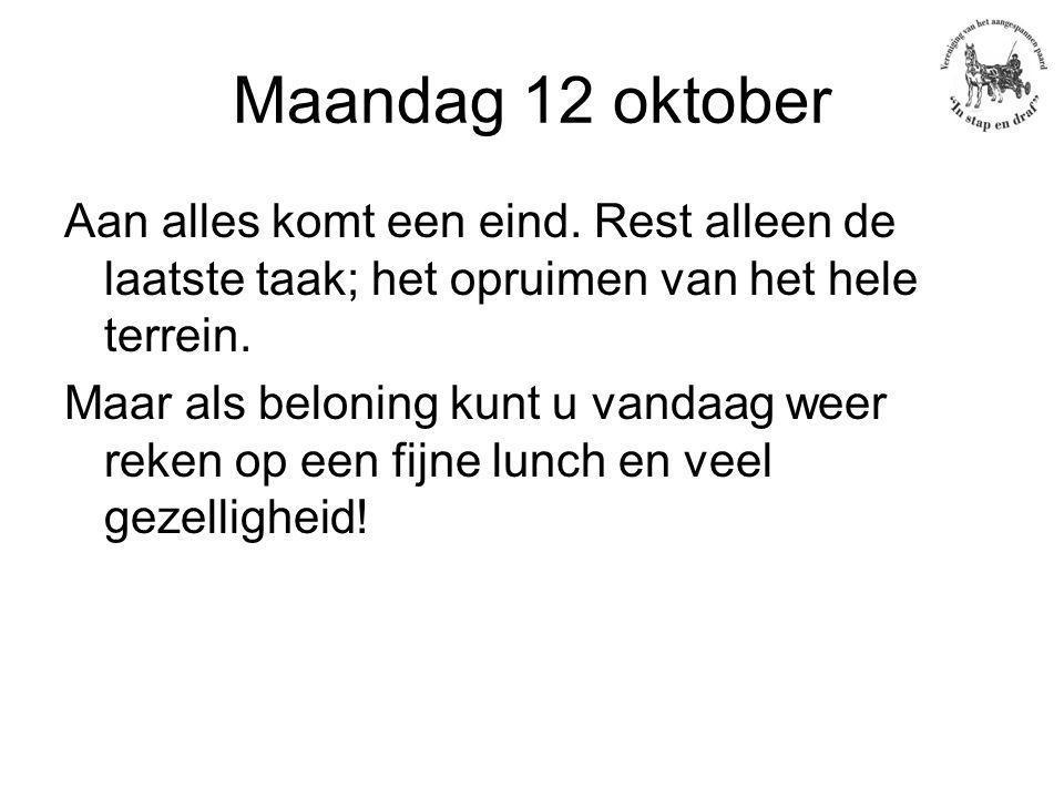 Maandag 12 oktober Aan alles komt een eind.