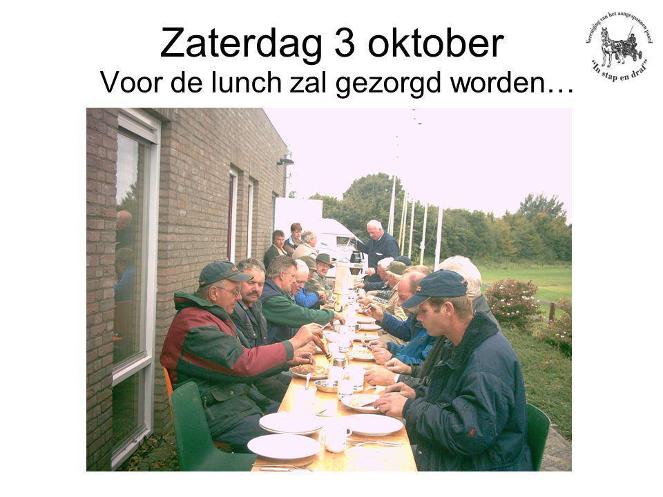 Zaterdag 3 oktober Voor de lunch zal gezorgd worden…