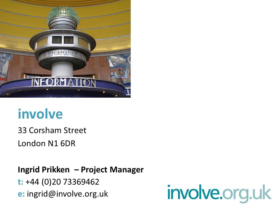 involve 33 Corsham Street London N1 6DR Ingrid Prikken – Project Manager t: +44 (0)20 73369462 e: ingrid@involve.org.uk