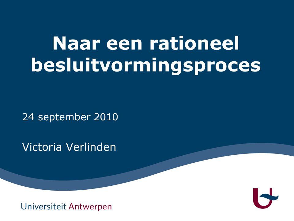 Naar een rationeel besluitvormingsproces 24 september 2010 Victoria Verlinden