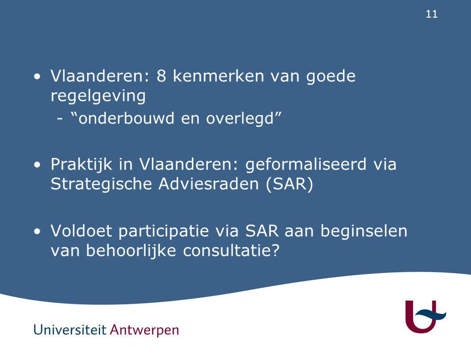 """11 Vlaanderen: 8 kenmerken van goede regelgeving -""""onderbouwd en overlegd"""" Praktijk in Vlaanderen: geformaliseerd via Strategische Adviesraden (SAR) V"""