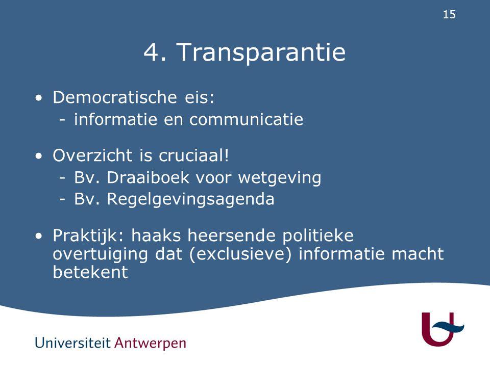 15 4. Transparantie Democratische eis: -informatie en communicatie Overzicht is cruciaal! -Bv. Draaiboek voor wetgeving -Bv. Regelgevingsagenda Prakti