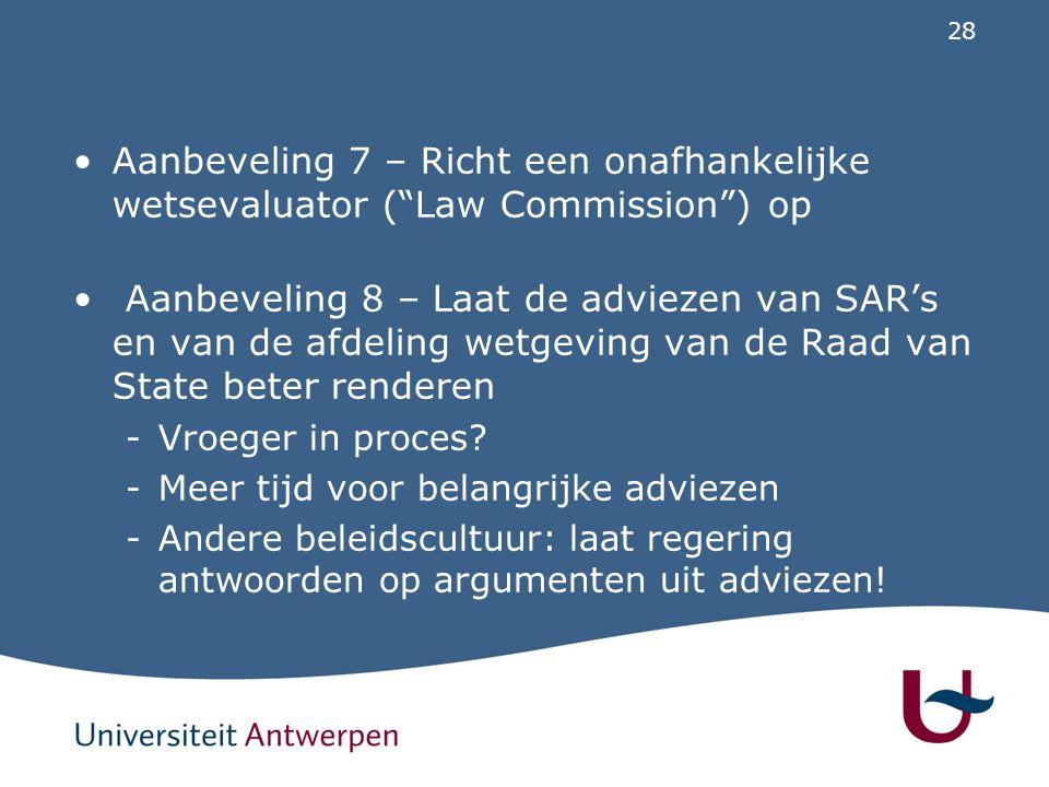 """28 Aanbeveling 7 – Richt een onafhankelijke wetsevaluator (""""Law Commission"""") op Aanbeveling 8 – Laat de adviezen van SAR's en van de afdeling wetgevin"""