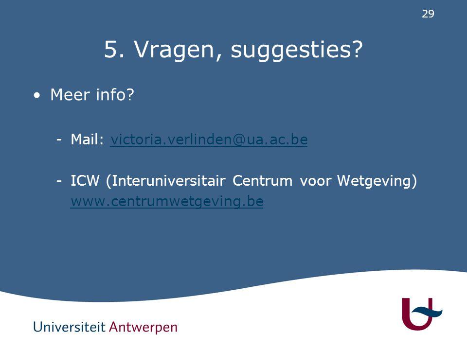 29 5. Vragen, suggesties? Meer info? -Mail: victoria.verlinden@ua.ac.bevictoria.verlinden@ua.ac.be -ICW (Interuniversitair Centrum voor Wetgeving) www