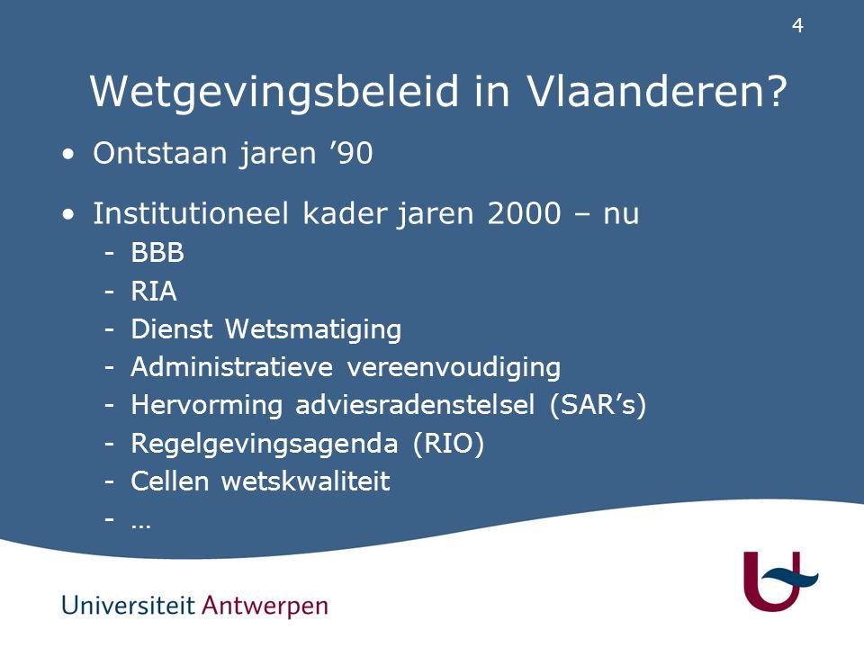 4 Wetgevingsbeleid in Vlaanderen? Ontstaan jaren '90 Institutioneel kader jaren 2000 – nu -BBB -RIA -Dienst Wetsmatiging -Administratieve vereenvoudig