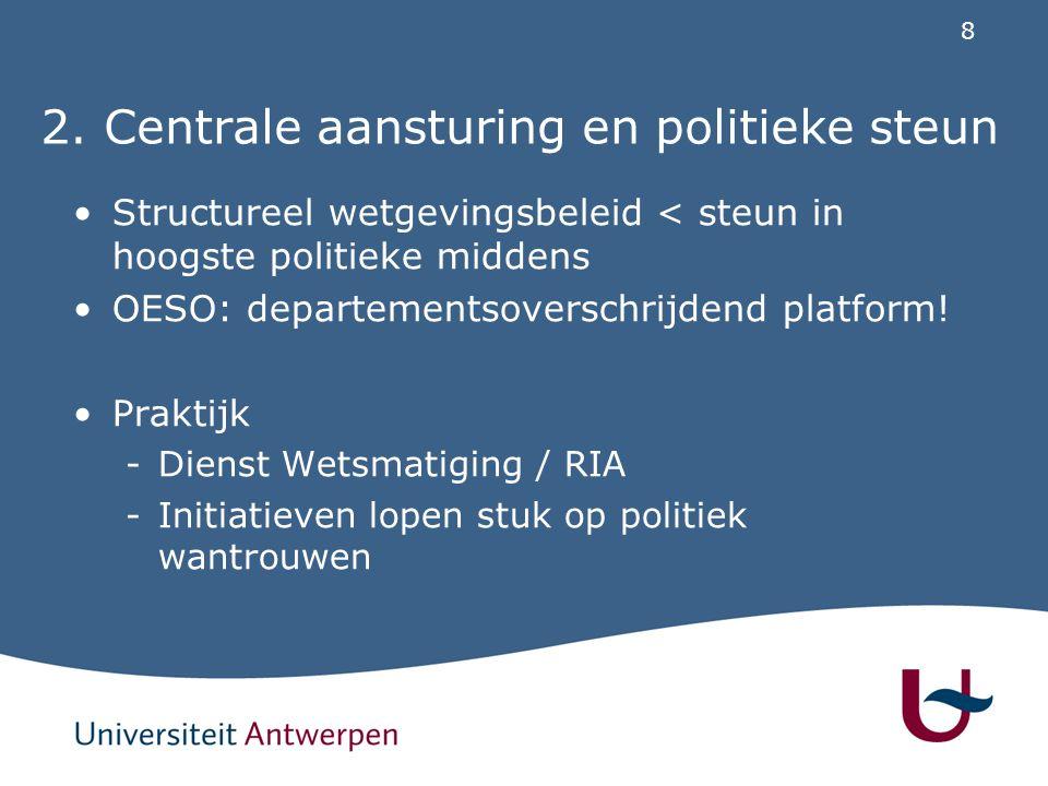 8 2. Centrale aansturing en politieke steun Structureel wetgevingsbeleid < steun in hoogste politieke middens OESO: departementsoverschrijdend platfor