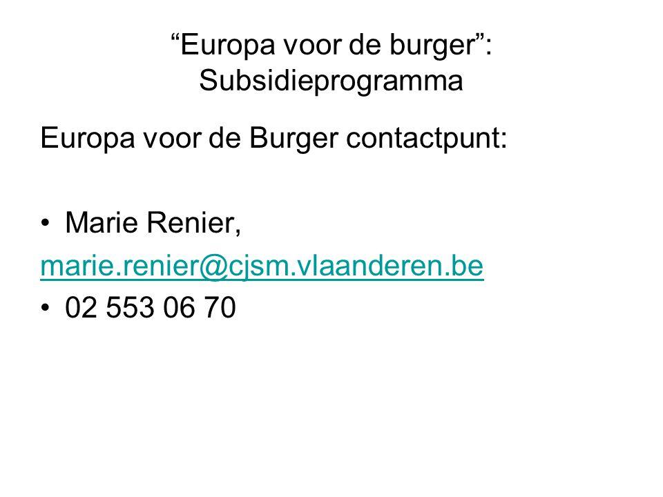 Europa voor de burger : Subsidieprogramma Europa voor de Burger contactpunt: Marie Renier, marie.renier@cjsm.vlaanderen.be 02 553 06 70