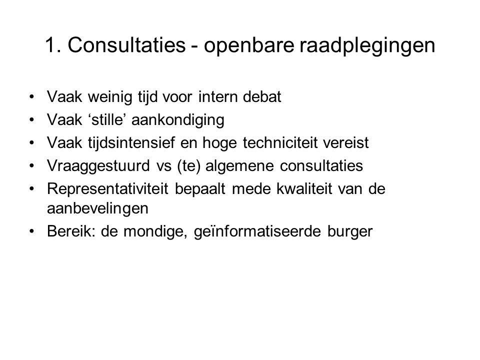 1. Consultaties - openbare raadplegingen Vaak weinig tijd voor intern debat Vaak 'stille' aankondiging Vaak tijdsintensief en hoge techniciteit vereis