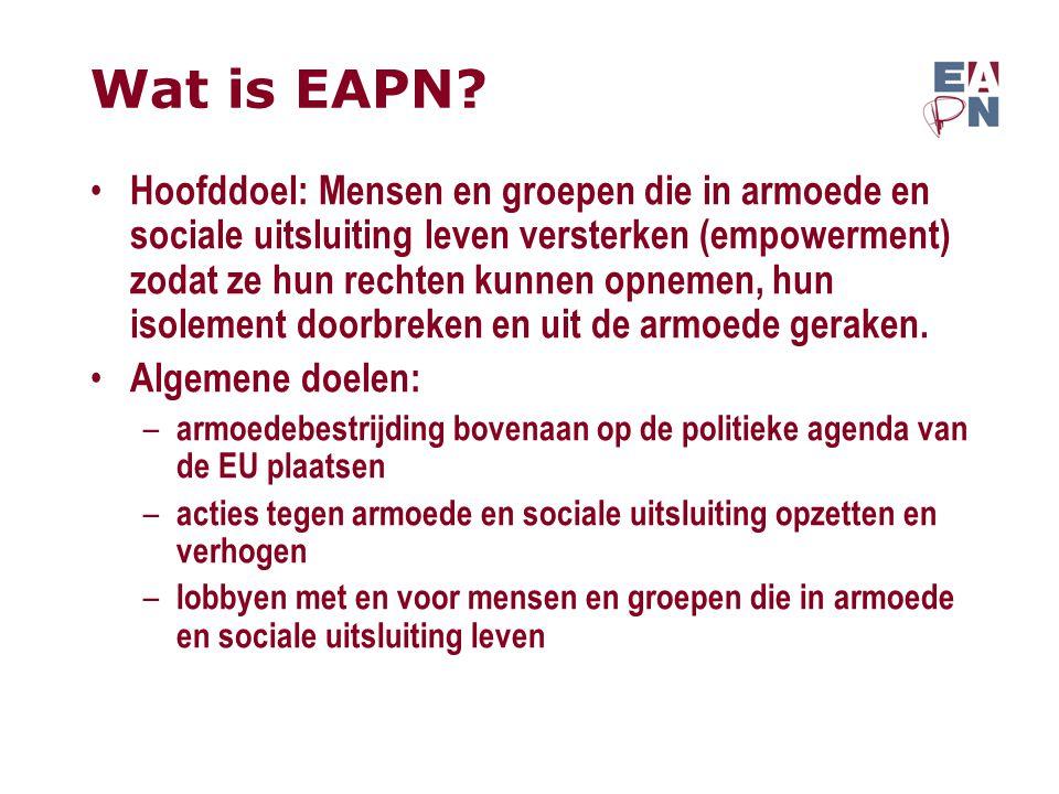 Wat is EAPN? Hoofddoel: Mensen en groepen die in armoede en sociale uitsluiting leven versterken (empowerment) zodat ze hun rechten kunnen opnemen, hu