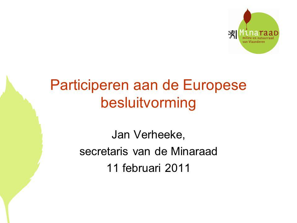 Participeren aan de Europese besluitvorming Jan Verheeke, secretaris van de Minaraad 11 februari 2011